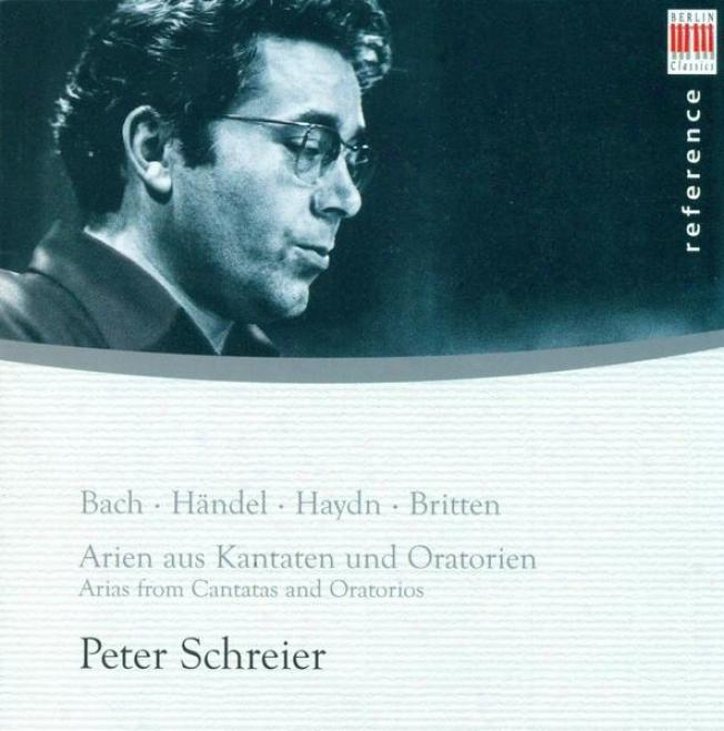 Vocal Recital: Schreier, Peter - Bach, J.s. / Handel, G.f. / Haydn, F.j. / Britten, B. (arias Frmo Cantatas And Oratorios)