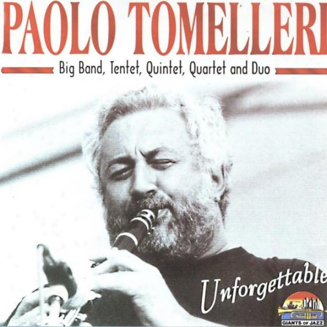 Walter Gã¼rtler & Vanni Moretto Present: Paolo Tomelleri Big Tie, Tentet, Quintet, Quattet And Duo - Unforgettable