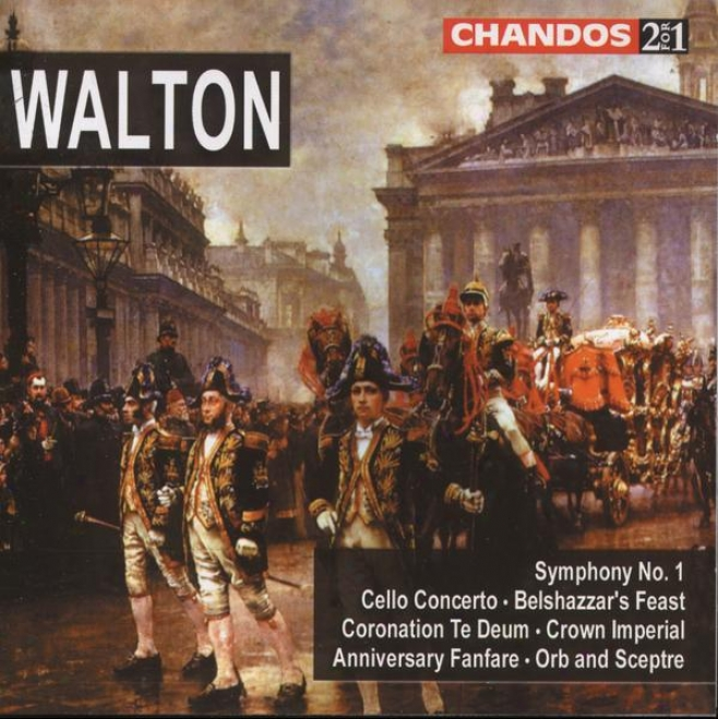 Walton:  Belshazzra's Feast; Cello Concerto; Crown Imperial; Orb & Sceptre; Coronation Te Deum; Symph. No. 1
