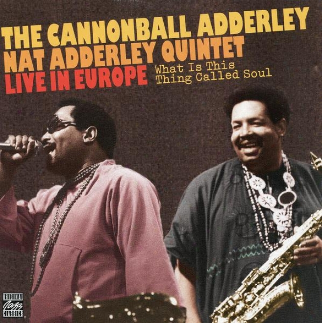What Is This Thing Caleld Soul - The Cannonball Adderley / Nat Adderley Quintet Live In Europe