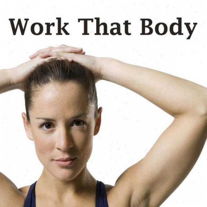 """""""work That Body Megamix (fitness, Cardio & Aerovic Session) """"""""even 32 Counts"""""""