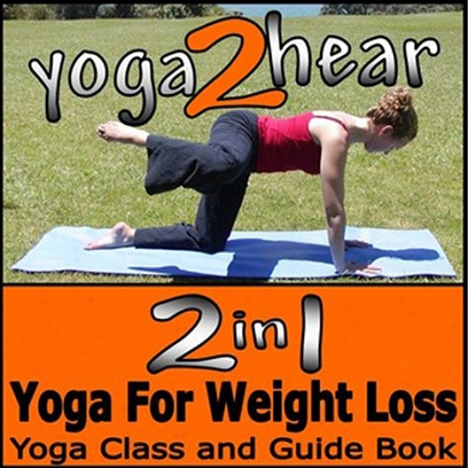 2 In 1 Yoga For Weight Loss: Yoga Class And Guide Book (unabridged)