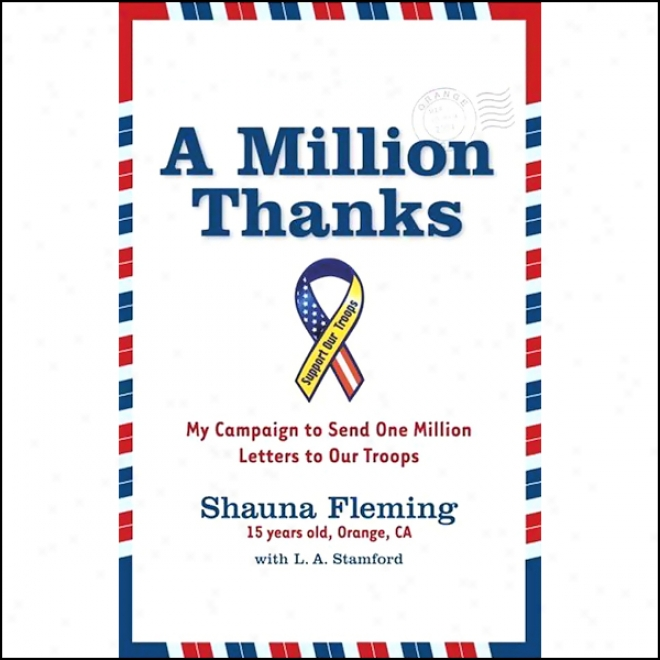 A The multitude Thanks: My Campaign To Send One Million Letterd To Ourr Troops