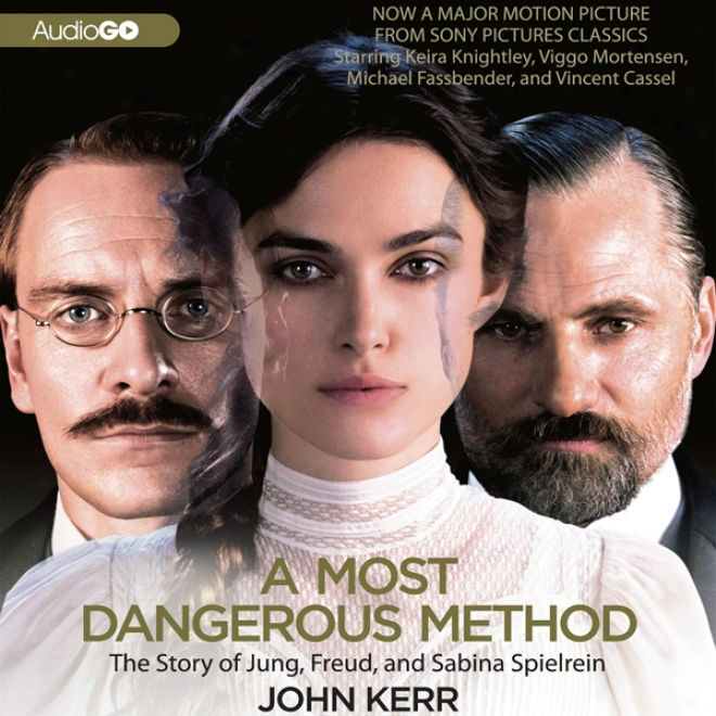 A Most Dangerous Method: The Story Of Jung, Freud, And Sabina Spielrein (unabridged)
