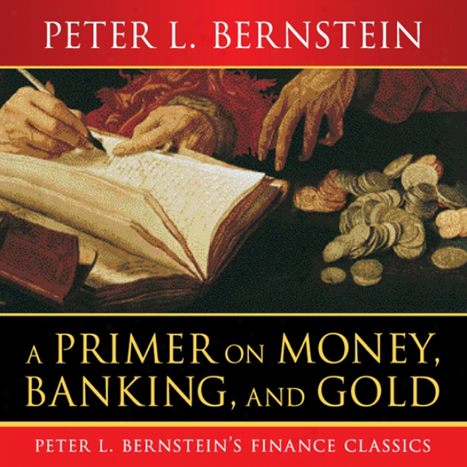 A Primer On Coin , Banking, And Gold (unabridged)