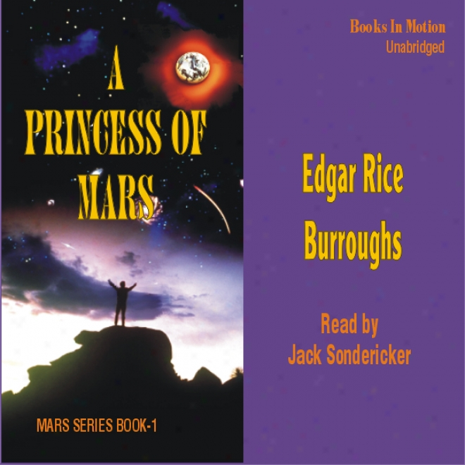 A Princess Of Mars: Mars Series #1 (unabridged)