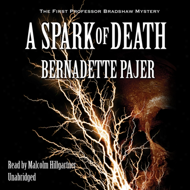 A Spark Of Decease: The First Professor Bradshaw Mystery (unabridged)