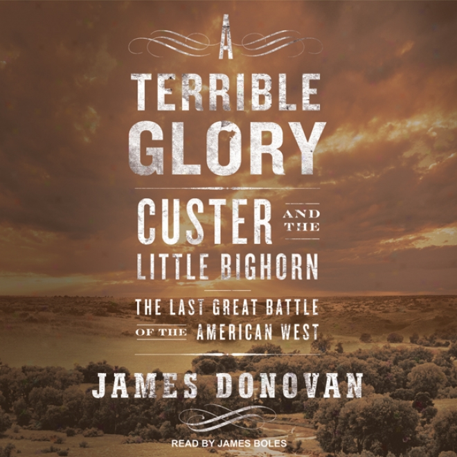 A Terrible Glory: Cuzter And The Little Bighorn (unabrodged)