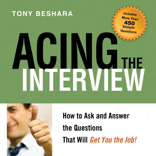 Acing The Interview: How To Ask And Answwr The Questions That Will Get You The Job! (unabridged)