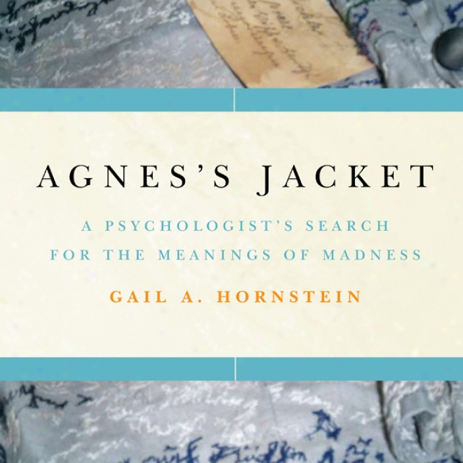 Agnes's Jacket: A Psychologist's Search Against The M3anings Of Madness (unabridged)