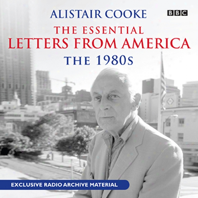 Alistair Cooke: The Essential Letters From America: The 1980s (unabridged)