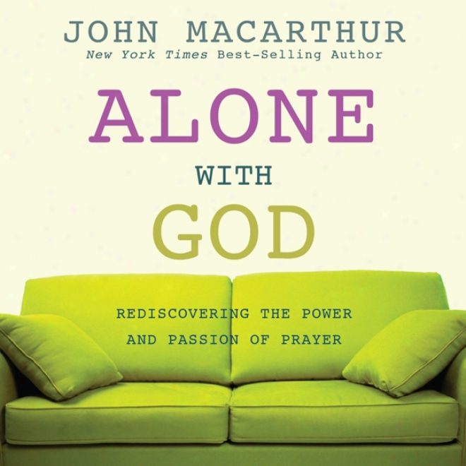 Of one's self With God: Rediscovering The Power And Passion Of Prayer (unabridged)