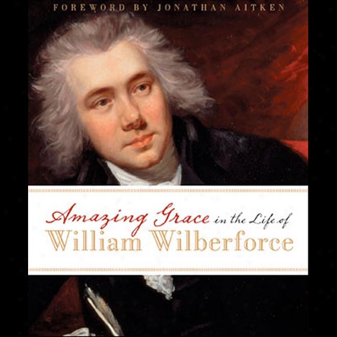 Amazing Grace I bThe Life Of William Wilberforce (unabridged)