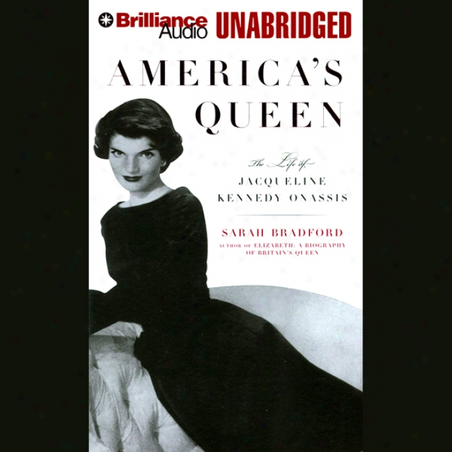America's Queen: The Life Of Jacqueline Kennedy Onwssis