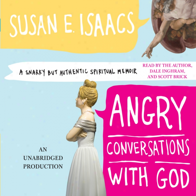 Angry Conversations With God: A Snarky But Authentic Spiritual Memoir (unabridged)