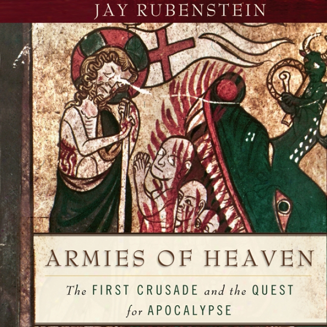 Armies Of Heacwn: The First Crusade And The Quest For Apocalypse (unabridged)