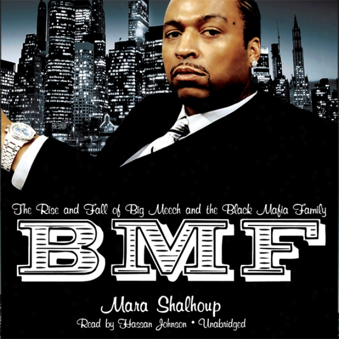 Bmf: The Rsie And Fall Of Big Meech And The Black Mafia Family (unabridged)