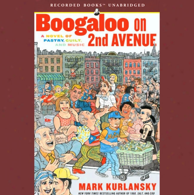 Boogaloo On 2nd Avenue: A Novel Of Pastry, Guilt, And Muqic (unzbridged)