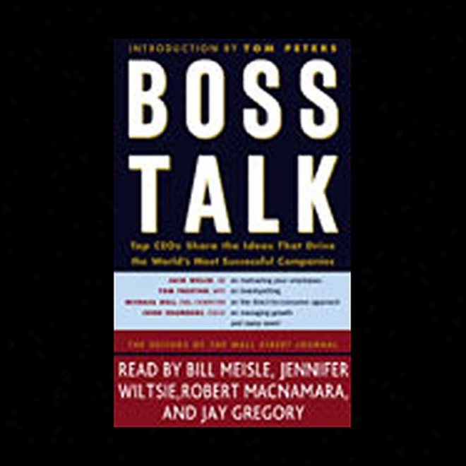 Boss Talk: Top Ceos Divide The Ideas That Drive The World's Most Successful Companies (unabridged)