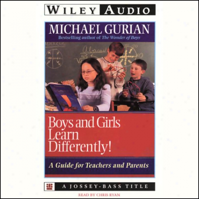 BoysA nd Girls Learn Differently: A Guide For Teachers And Padents