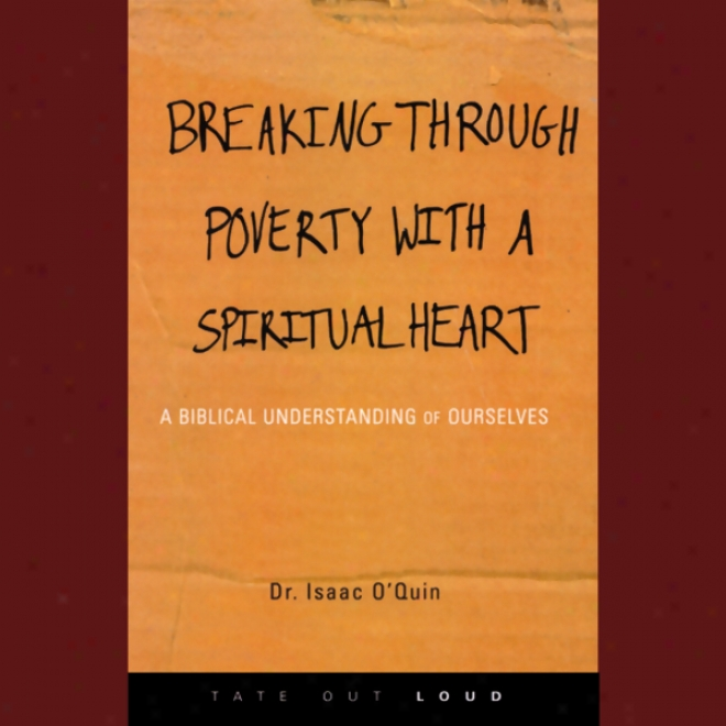 Rupture Through Poverty With A Spiritual Heart: A Biblical Understanding Of Ourselves (unabridged)