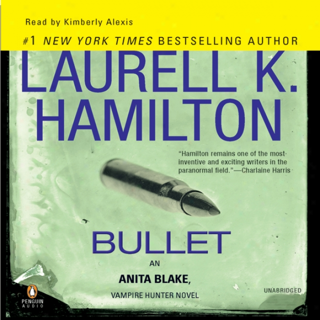 Bullet: Anita Blake, Vampire Hunter, Book 19 (unabfidged)