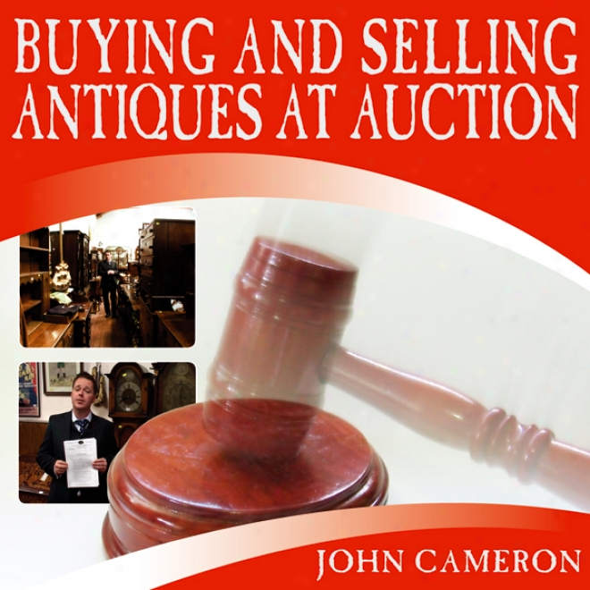 Buying And Selling Antiques At Auction (unabridged)