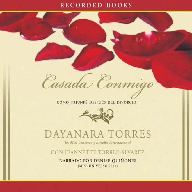 Casada Conmigo [married To Me]: Como Triunfe Despues Del Divorcio (unabridged)