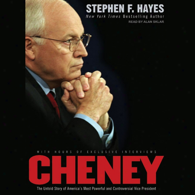 Cheney: The Untold Sotry Of America's Greatest in number Of great power And Controversial Vice President (unabridged)