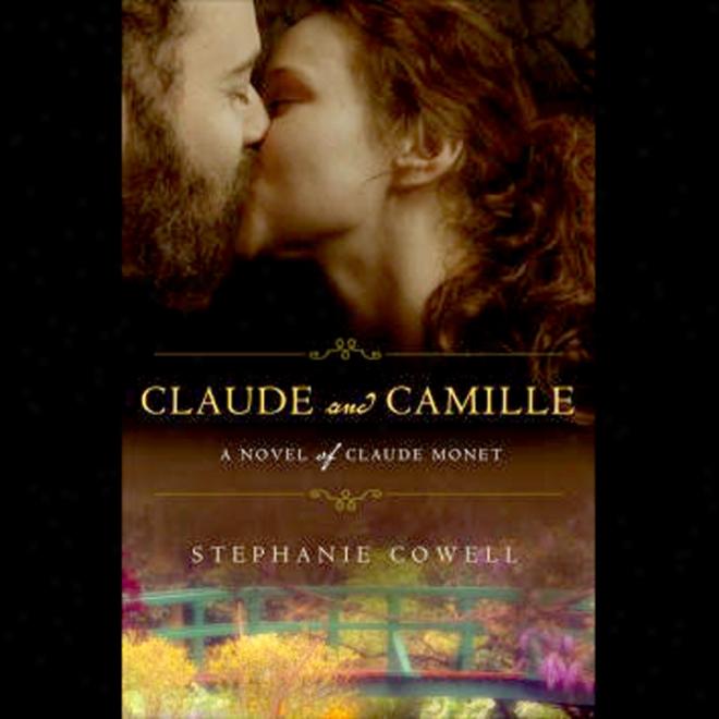 Claude & Camille: A Novel Of Monet (unabridged)