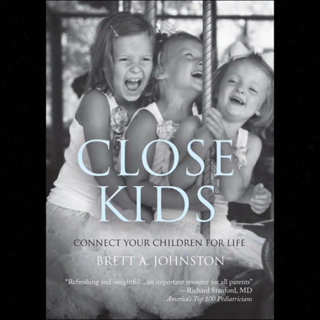 Close Kids: Connect Your Children For Life (unabridged)