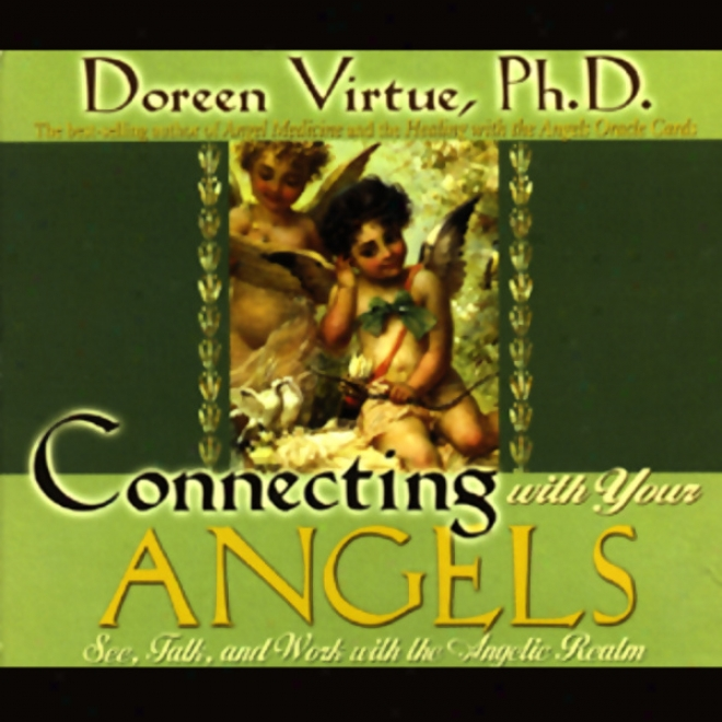 Connecting With Your Angels: See, Ta1k, And Work With The Angelic Realm