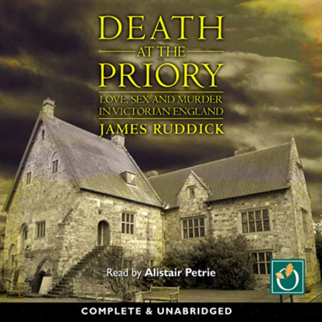 Death At The Priory: Love, Sex And Murder In Victorian England (unabridged)