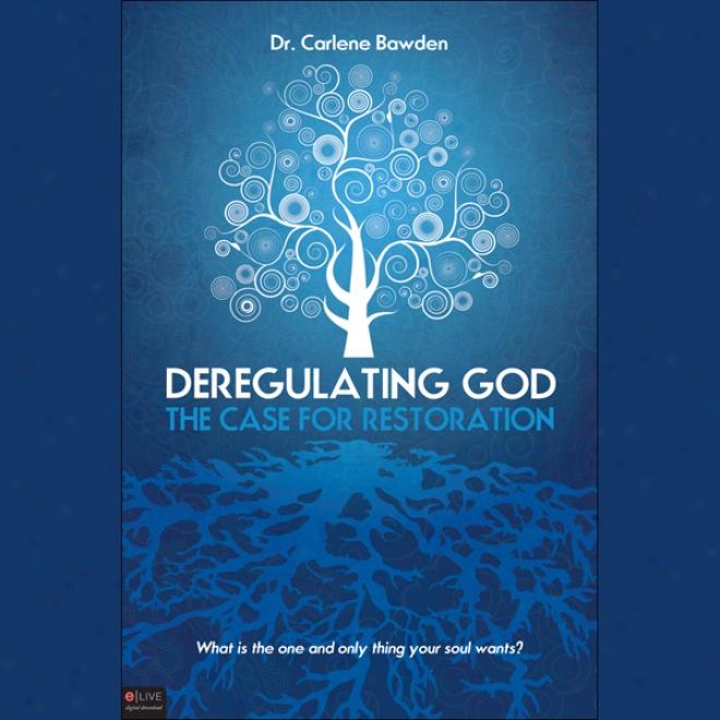 Deregulating God: The Case For Restoration