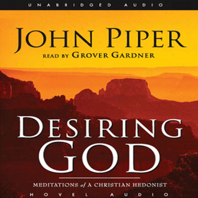 Desiring God: Meditations Of A Christian Hedonist (unabridged)