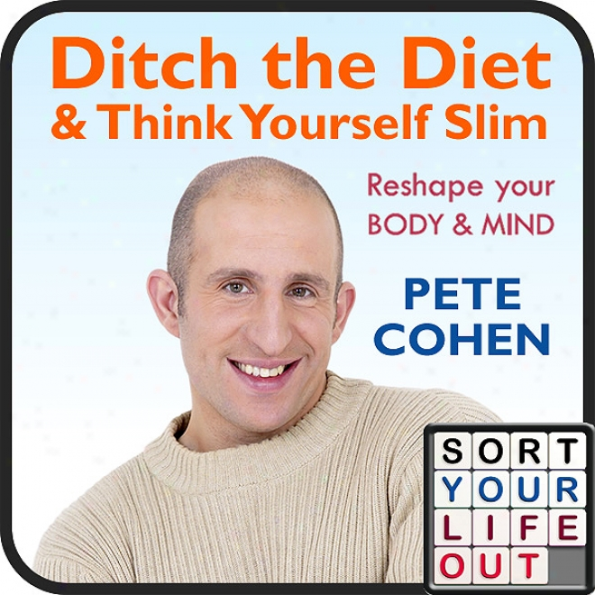 Ditch The Diet And Think Yourself Slim (unabridged)