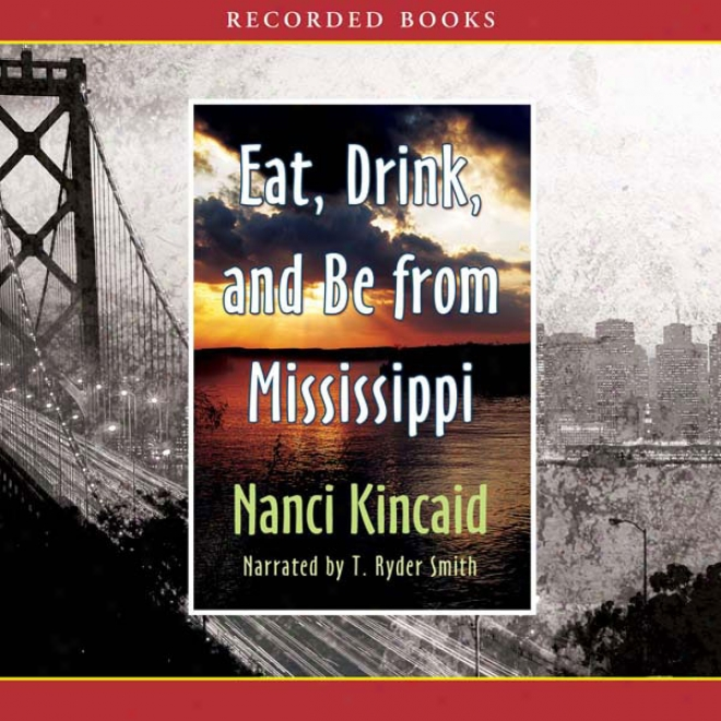 Eat, Drink And Be From Mississippi (unabridged)