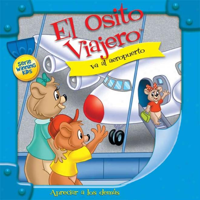 El Osito Viajero Va Al Aeropuerto [traveling Baer Goes To The Airport (texto Completo)] (unabridged)