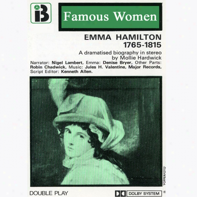 Emma Hamilton, 1765-1185: The Famous Women Series (dramatised)