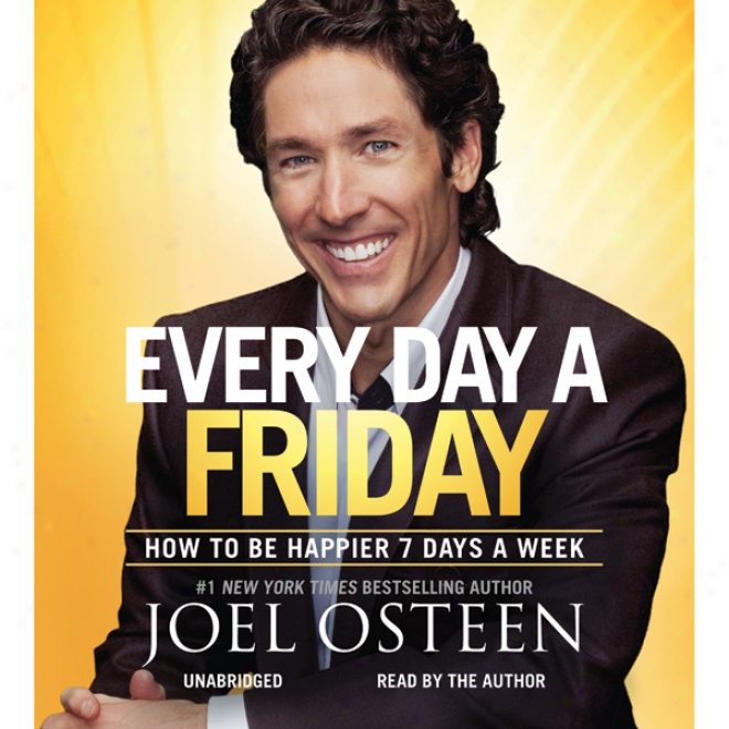 Every Day A Friday: How To Be Happier 7 Days A Week (unabridged)