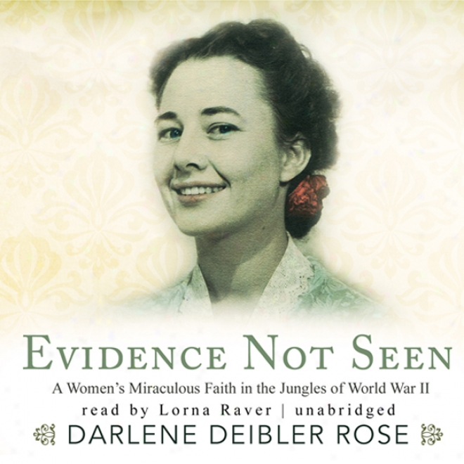 Evidence Not Seen: A Woman's Mirzculous Faith In The Jungles Of World War Ii (unabridged)