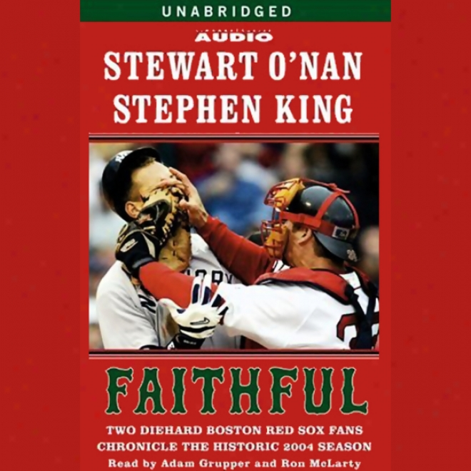 Faithful: Two Diehard Boston Red Sox Fans Chronicle The Historic 2004 Season (unabridged)