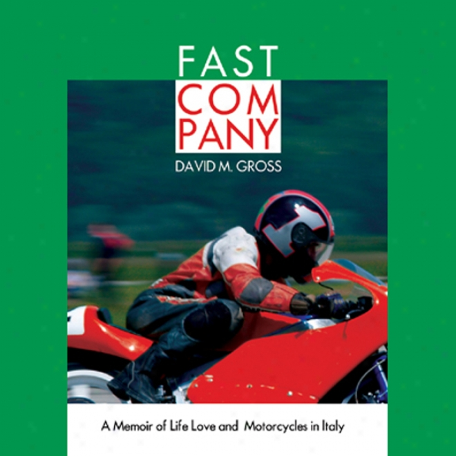 Fast Company: A Memoir Of Life, Love, And Motorcycles In Italy (uanbridged)