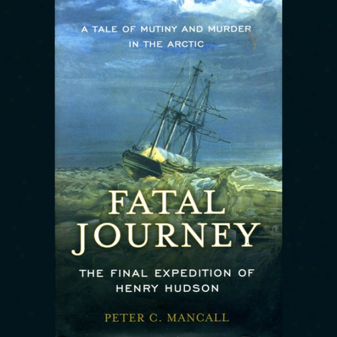 Faatal Journey: The Final Expedition Of Henry Hudson (unabridged)