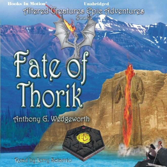 Fate Of Thorik: Altered Creatures Epic Adventures, Book 1 (unabridged)