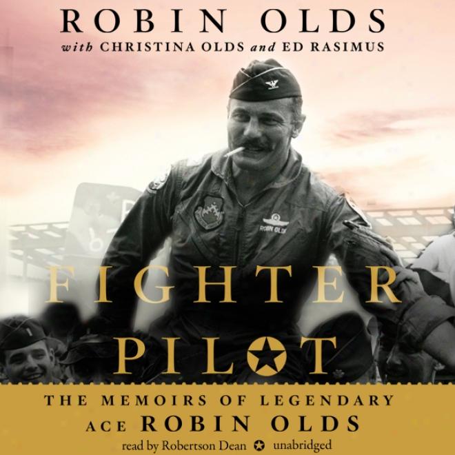 Fighter Pilot: hTe Memoirs O fLegendary Ace Robin Olds (unabridged)