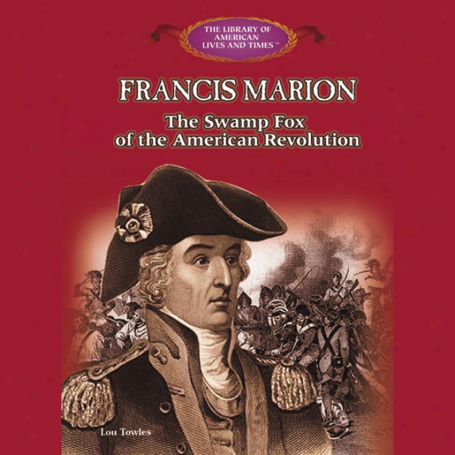 francis marion the american revolution hero