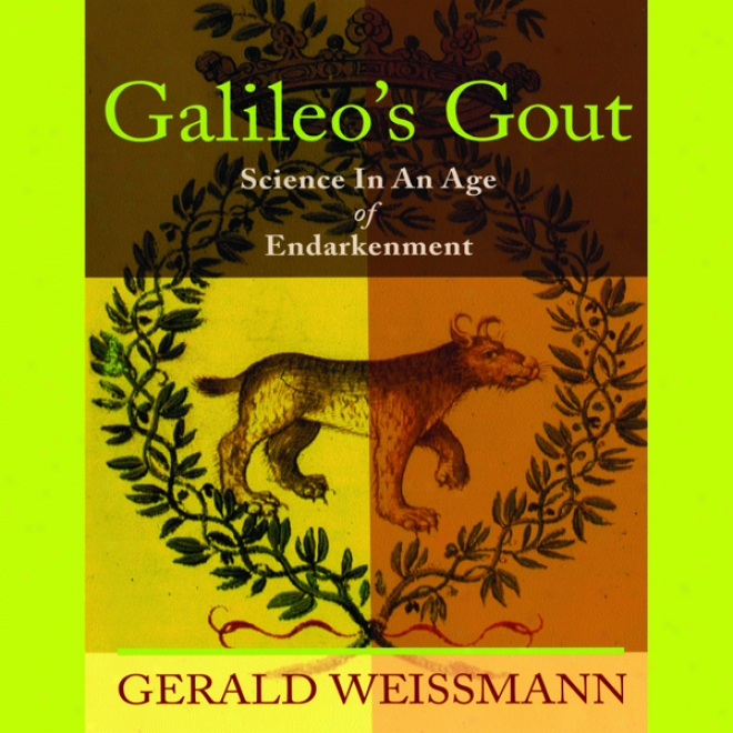 Galileo's Gout: Science In An Age Of Endarkenment (unabridged)