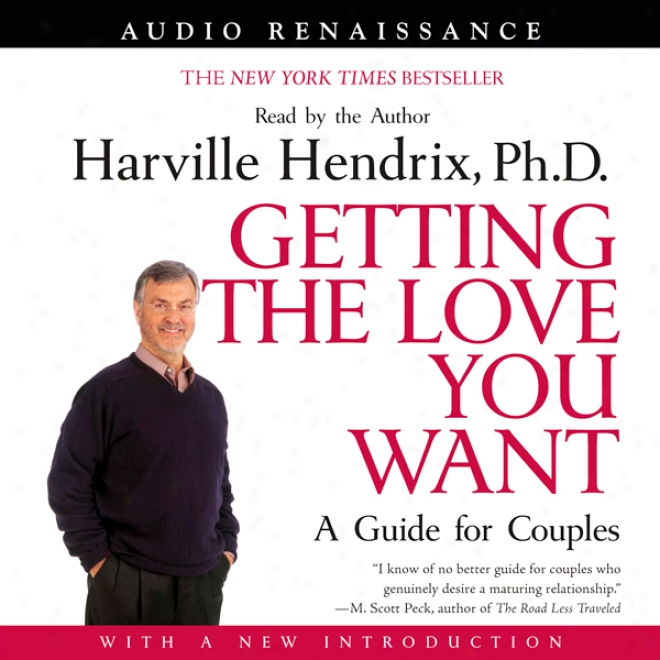 Getting The Love Ypu Want: A Guide For Couples