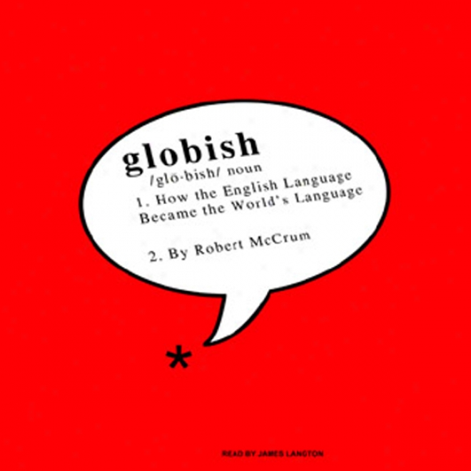 Globish: How The English Language Became The World's Language (unabridged)